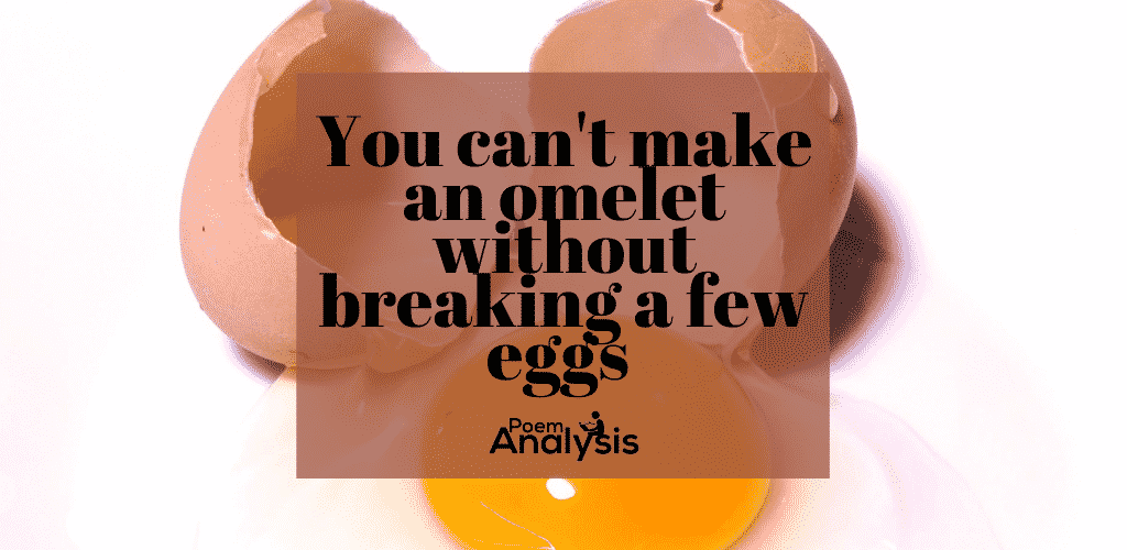 You can't make an omelet without breaking a few eggs