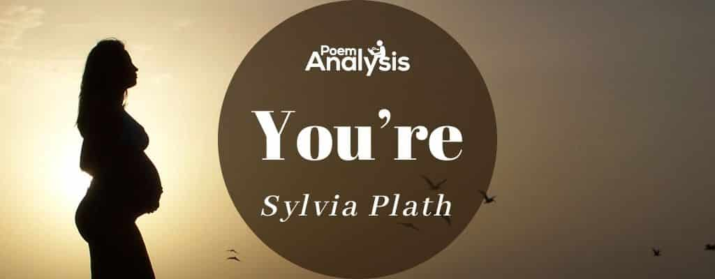 You're by Sylvia Plath