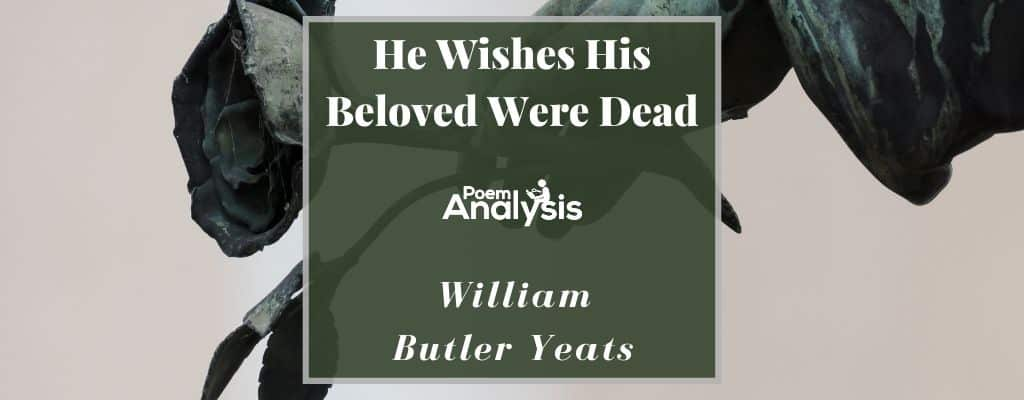 He Wishes His Beloved Were Dead by William Butler Yeats