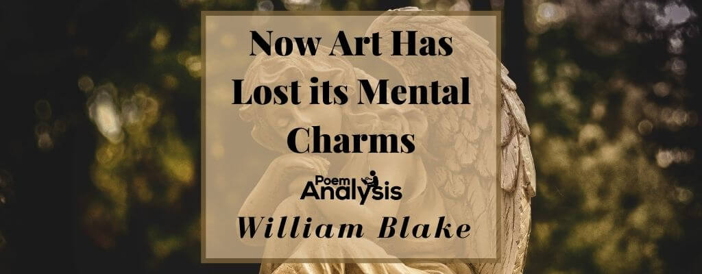 Now Art Has Lost its Mental Charms by William Blake