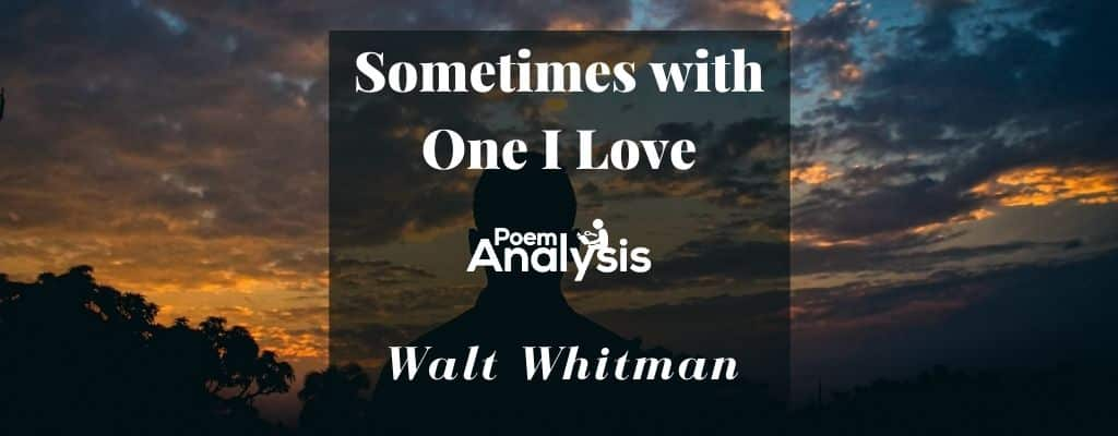 Sometimes with One I Love by Walt Whitman