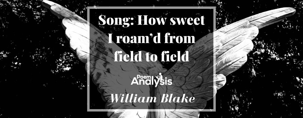 Song: How sweet I roam'd from field to field by William Blake