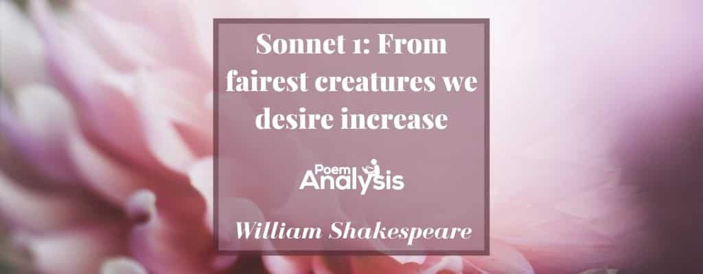 Sonnet 1 - From fairest creatures we desire increase by William Shakespeare