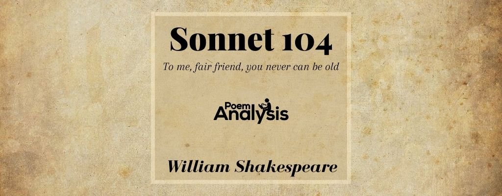 Sonnet 104: To me, fair friend, you never can be old by William Shakespeare