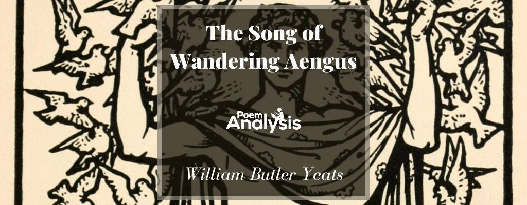 The Song of Wandering Aengus by William Butler Yeats