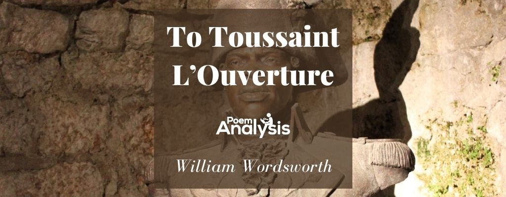To Toussaint L'Ouverture by William Wordsworth