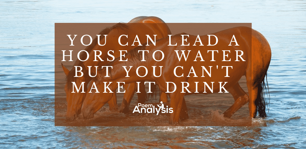 You can lead a horse to water but you can't make it drink