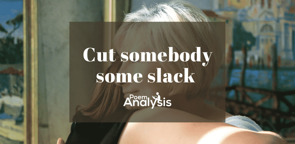 Cut some slack meaning and examples
