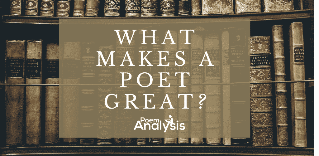 What Makes a Poet Great?