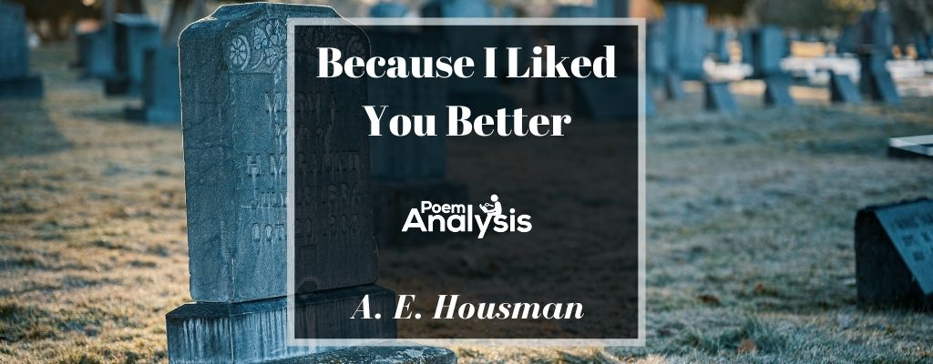 Because I Liked You Better by A. E. Housman