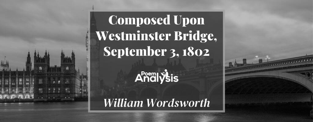 Composed Upon Westminster Bridge, September 3, 1802 by William Wordsworth