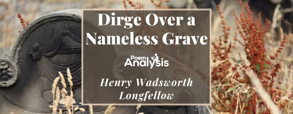 Dirge Over a Nameless Grave by Henry Wadsworth Longfellow