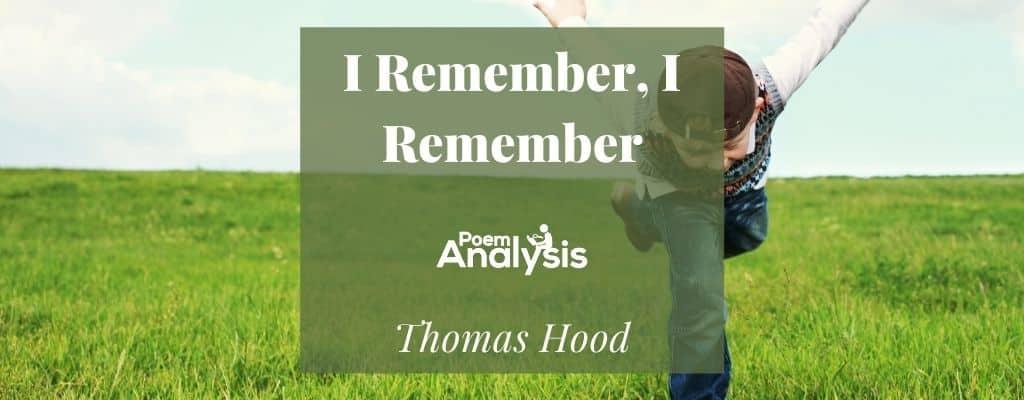 I Remember, I Remember by Thomas Hood