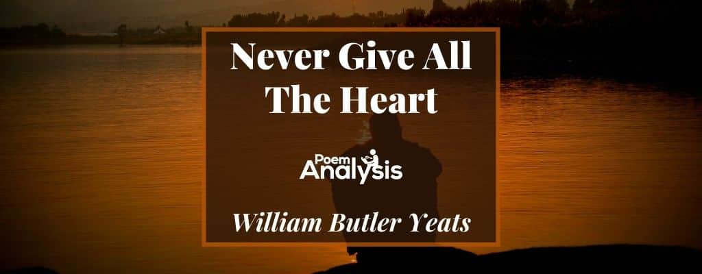 Never Give All The Heart by William Butler Yeats