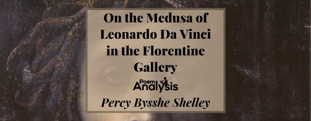On the Medusa of Leonardo Da Vinci in the Florentine Gallery by Percy Bysshe Shelley