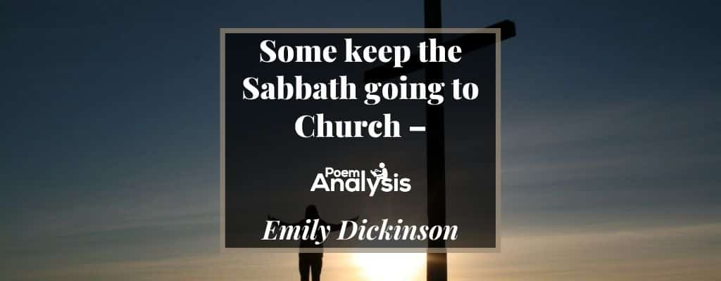 Some keep the Sabbath going to Church – by Emily Dickinson