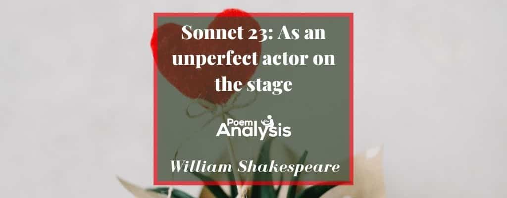 Sonnet 23: As an unperfect actor on the stage by William Shakespeare