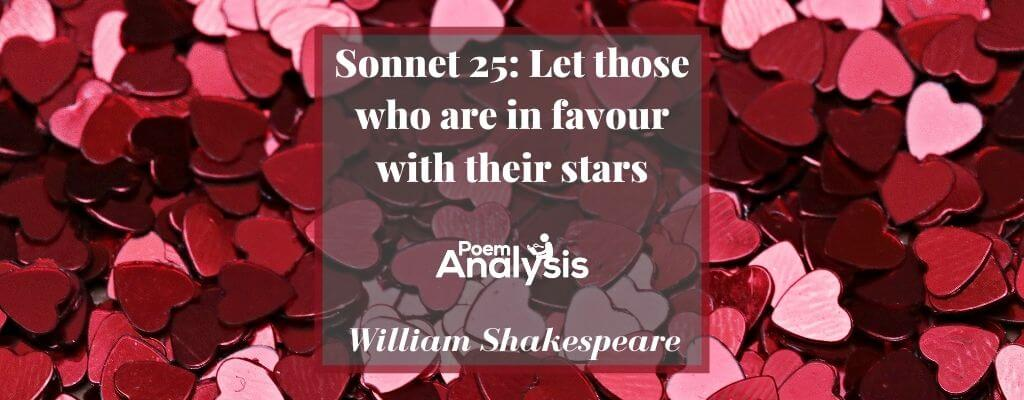 Sonnet 25 - Let those who are in favour with their stars by William Shakespeare
