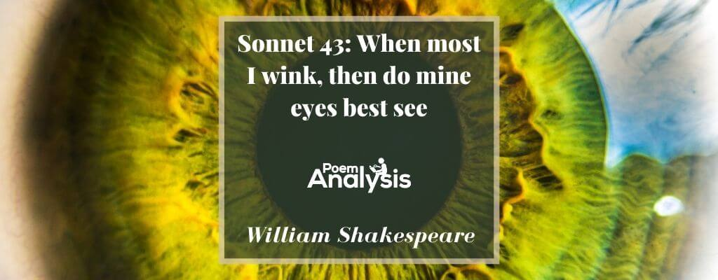 Sonnet 43 - When most I wink, then do mine eyes best see by William Shakespeare