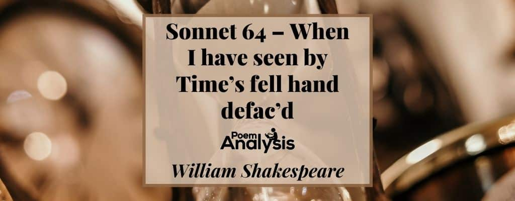 Sonnet 64 - When I have seen by time's fell hand defaced by William Shakespeare