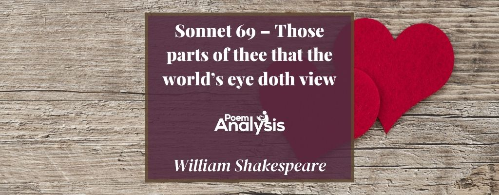 Sonnet 69 - Those parts of thee that the world's eye doth view by William Shakespeare