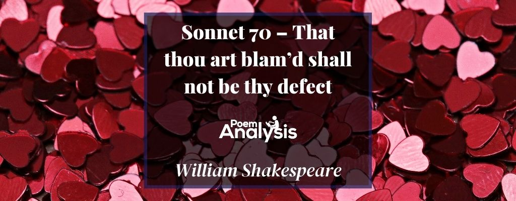 Sonnet 70 - That thou art blamed shall not be thy defect by William Shakespeare