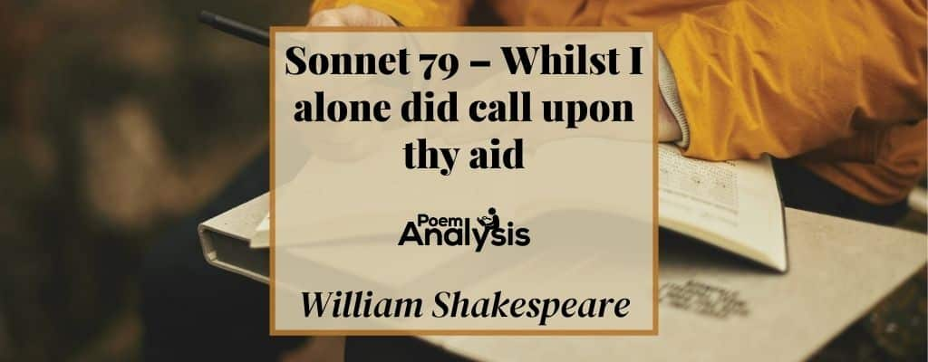 Sonnet 79 - Whilst I alone did call upon thy aid by William Shakespeare