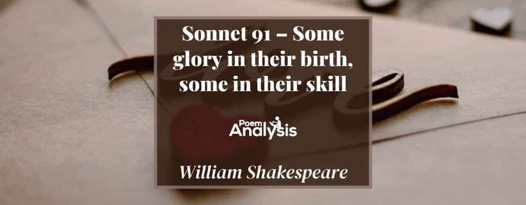 Sonnet 91 - Some glory in their birth, some in their skill by William Shakespeare