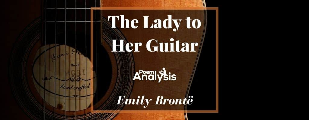 The Lady to Her Guitar by Emily Brontë