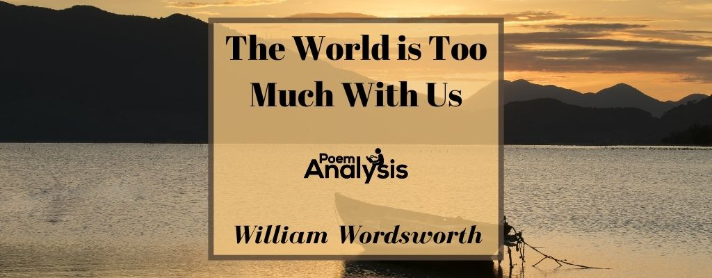 The World is Too Much With Us by William Wordsworth
