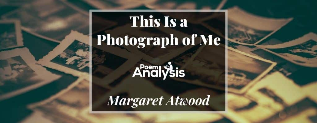 This Is a Photograph of Me by Margaret Atwood