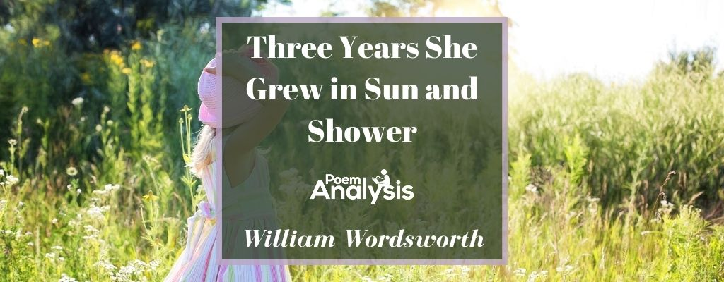 Three Years She Grew in Sun and Shower by William Wordsworth