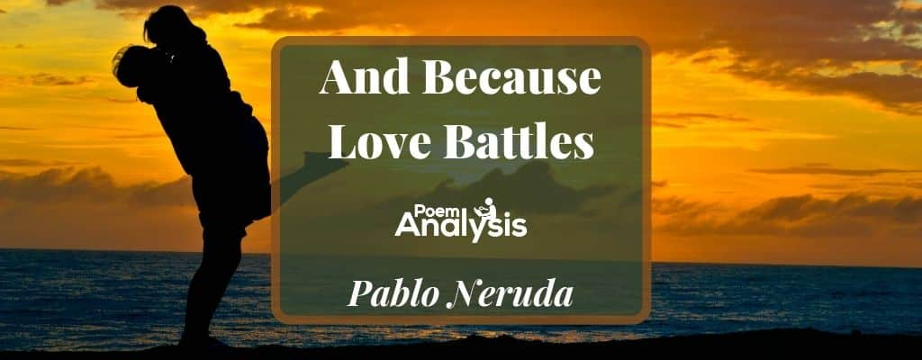 And Because Love Battles by Pablo Neruda