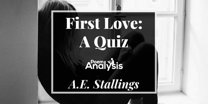 First Love: A Quiz by A.E. Stallings