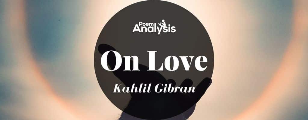 On Love by Kahlil Gibran
