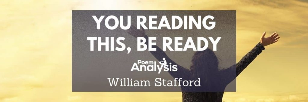 You Reading This, Be Ready by William Stafford