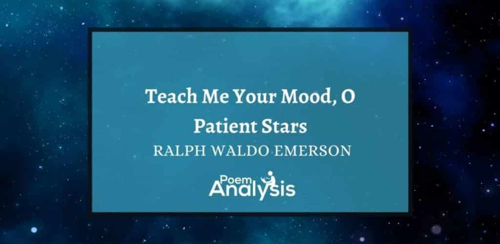 Teach me your mood, O patient stars! byRalph Waldo Emerson