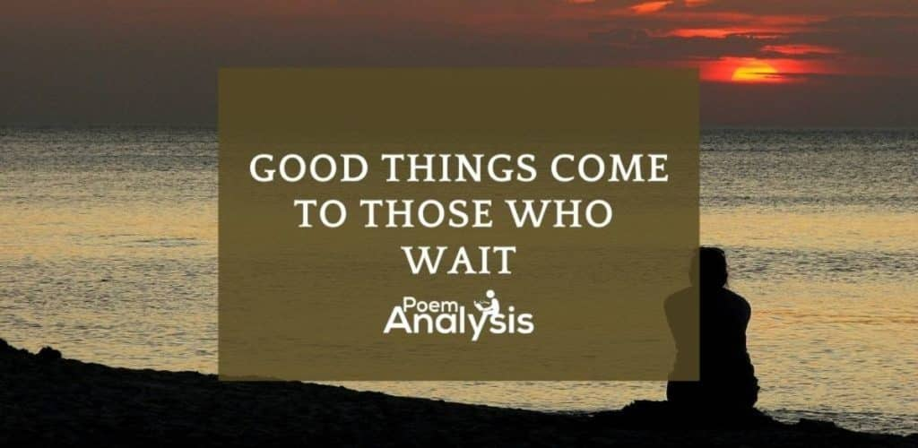 Good things come to those who wait meaning and origins
